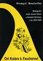 Od Kolára k Faucharovi: Bibliografie české science fiction a fantaskní literatury z let 1853 - 1949